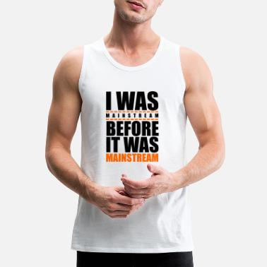 Mainstream I was mainstream - Men's Premium Tank Top