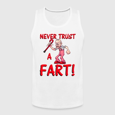 Never Trust A Fart - Men's Premium Tank