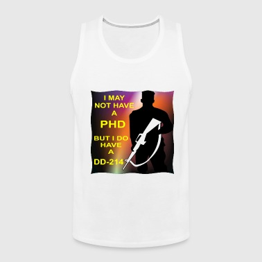 I May Not Have A PHD But I Do Have A DD-214  - Men's Premium Tank