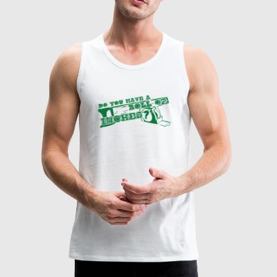 Do You Have a Roll of Inches - green 01 - Men's Premium Tank