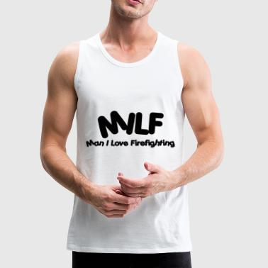 MILF - Man I Love Firefighting - For Firefighter - Men's Premium Tank