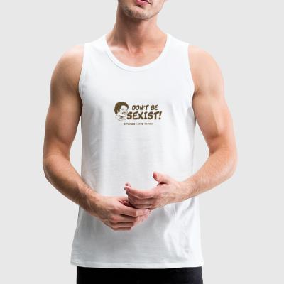 Dont Be Sexist Bitches Hate That - Men's Premium Tank
