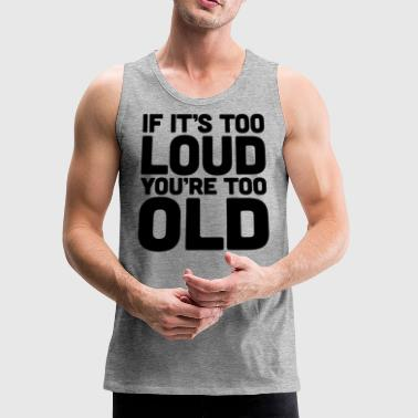 If It's Too Loud - Men's Premium Tank