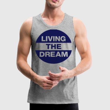 Living The Dream - Men's Premium Tank