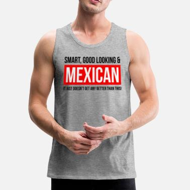 Mexican SMART, GOOD LOOKING AND MEXICAN - Men's Premium Tank Top