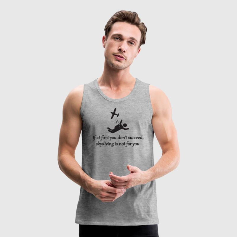 Skydiving Is Not For You - Men's Premium Tank
