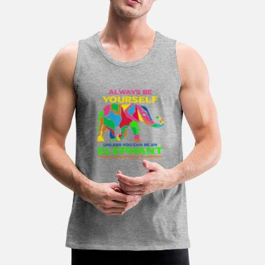 Always Be Yourself Elephant Always be yourself Elephant gift Africa love - Men's Premium Tank