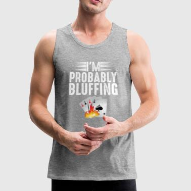I M PROBABLY BLUFFING: POKER HOLDEM GAMBLE - Men's Premium Tank