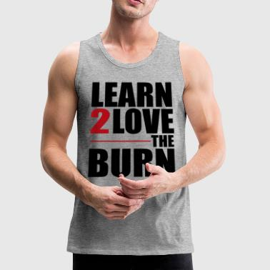 Learn To Love The Burn - Men's Premium Tank