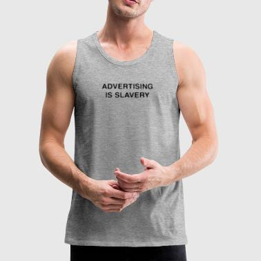 Advertising is slavery - Men's Premium Tank