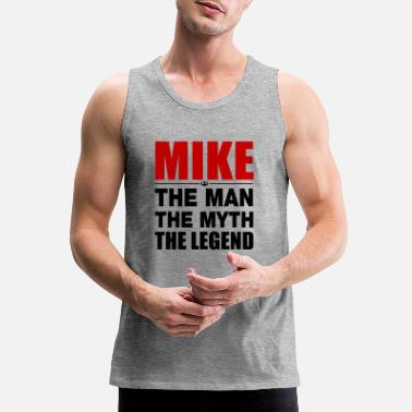Funny Mike Mike Man Myth Legend - Men's Premium Tank Top