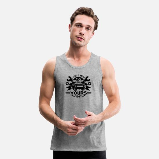 Mechanic Tank Tops - I Build Mine You Bought Car Mechanic Shirt - Men's Premium Tank Top heather gray