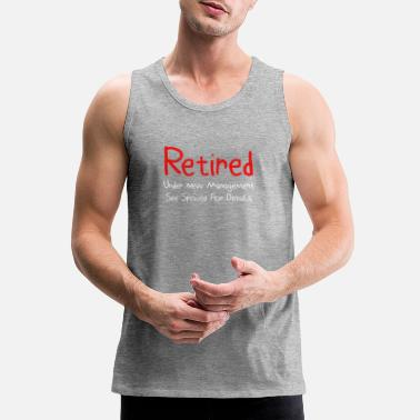 New Orleans Retired Under New Management See Spouse For Details Gift Idea Funny Retirement Gift - Men's Premium Tank