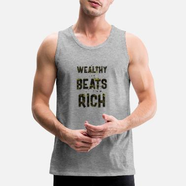 Wealthy Wealthy beats rich - Men's Premium Tank Top