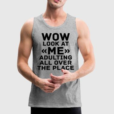 wow look at «me» adulting - Men's Premium Tank
