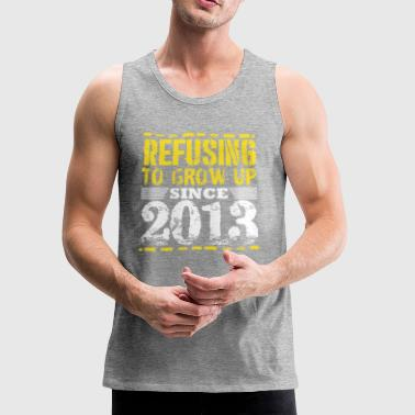 Refusing To Grow Up Since 2013 Vintage Old Is Gold - Men's Premium Tank