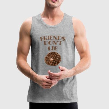 Friends Don't Lie Chocolate Waffle Funny Novelty - Men's Premium Tank