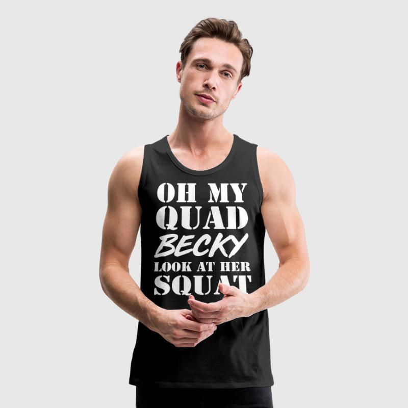 Oh my quad becky look at her squat - Men's Premium Tank