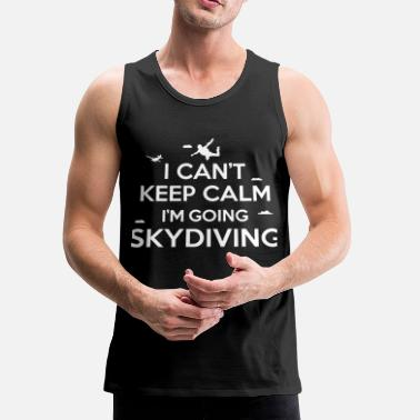 Skydiving cant keep calm skydiving - Men's Premium Tank Top