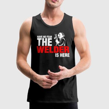 Have No Fear The Welder Is Here Tee Shirt - Men's Premium Tank
