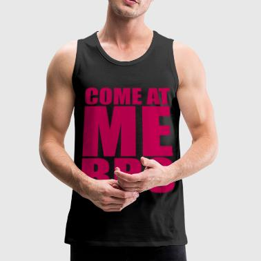 Come at me bro - Men's Premium Tank