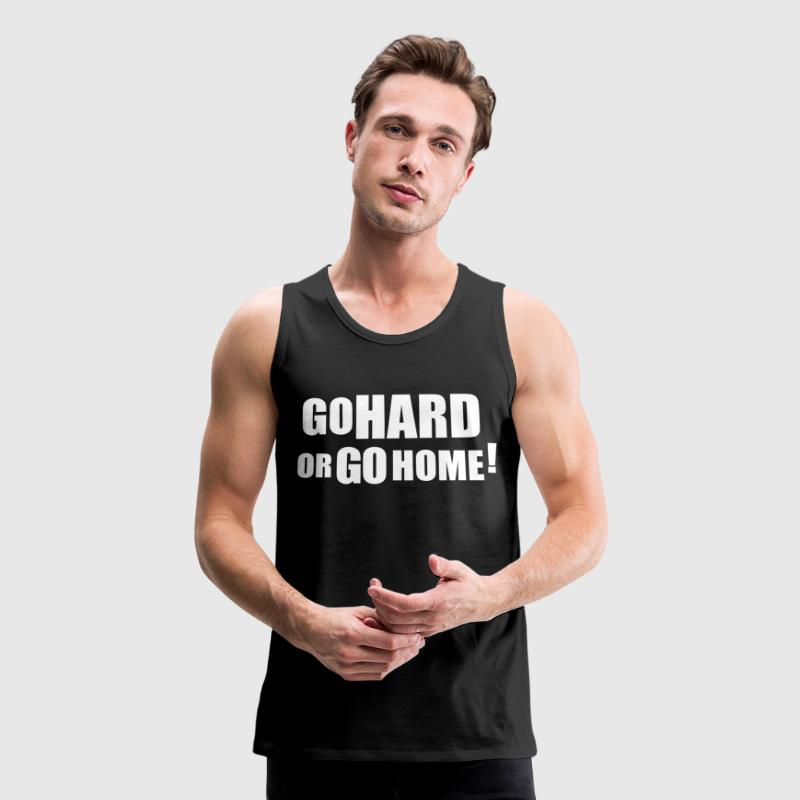 GO HARD OR GO HOME - Men's Premium Tank