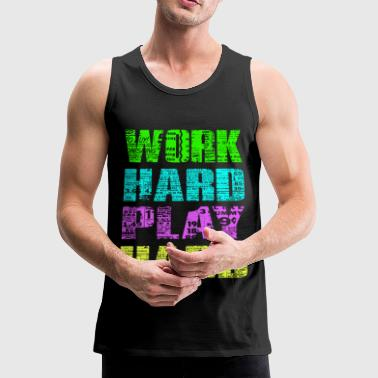 work hard play hard - Men's Premium Tank