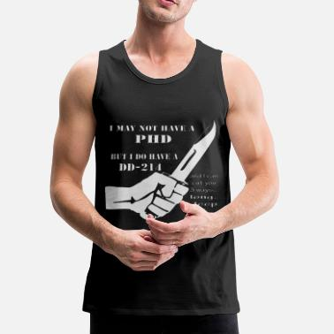 Military I May Not Have A PHD But I Do Have A DD-214 - Men's Premium Tank
