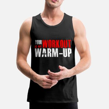 Insanity Your Workout is my Warm-up - Men's Premium Tank