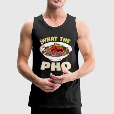 Pho Pho - what the pho - Men's Premium Tank