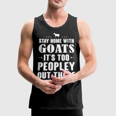 Stay home with Goats i t too peopley - Men's Premium Tank