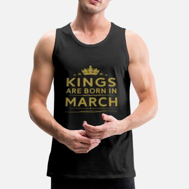 Kings KINGS ARE BORN IN MARCH MARCH KINGS QUOTE SHIRT - Men's Premium Tank