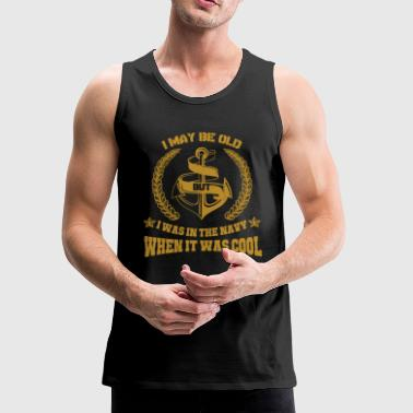 Navy - I was in the navy when it was cool t - sh - Men's Premium Tank