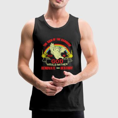 God Would Rather Renovate Than Destroy T Shirt - Men's Premium Tank