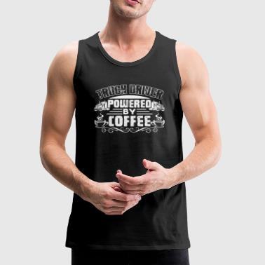 Truck Driver Powered By Coffee Shirt - Men's Premium Tank