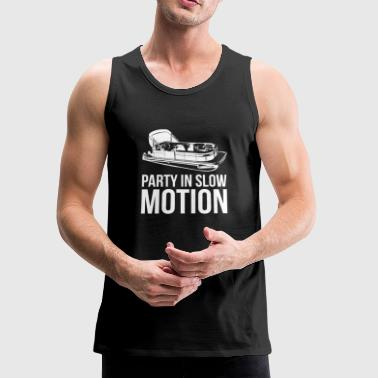 Motion Pontoon Boat Gift Party In Slow Motion Sail Boat - Men's Premium Tank