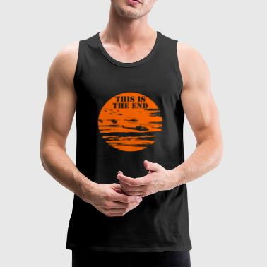 This is the end - This is the end - this is the - Men's Premium Tank
