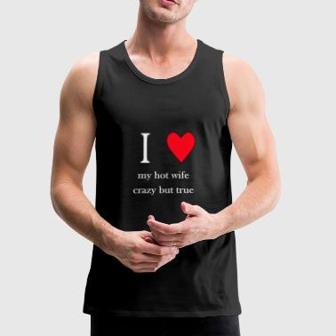 Crazy I love my hot wife,crazy but true - Men's Premium Tank