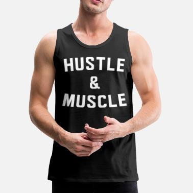 Hustle Hustle and Muscle - Men's Premium Tank