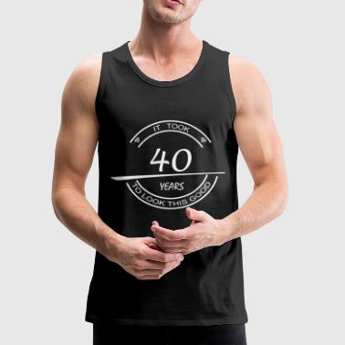 40 years - it took 40 years to look this good - Men's Premium Tank