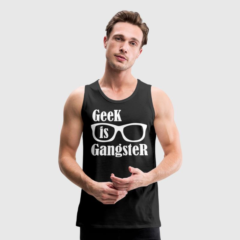 Geek Is Gangster - Men's Premium Tank