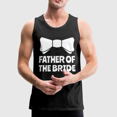 Father Of The Bride Bridal Party - Men's Premium Tank