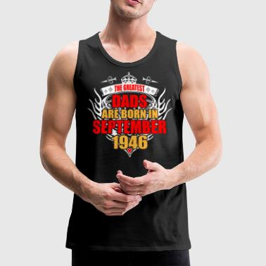 The Greatest Dads are born in September 1946 - Men's Premium Tank