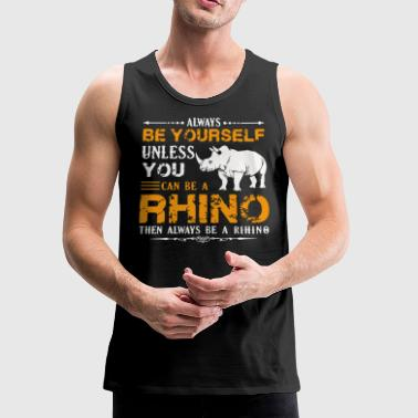 Rhino Shirt Always Be A Rhino Tshirt - Men's Premium Tank