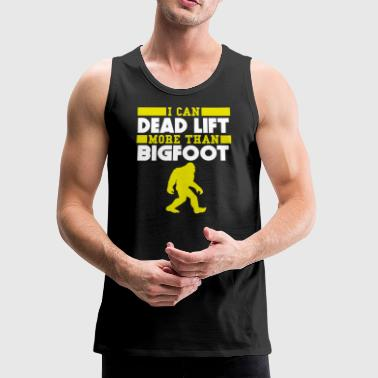 I Can Dead Lift More Than Bigfoot - Men's Premium Tank