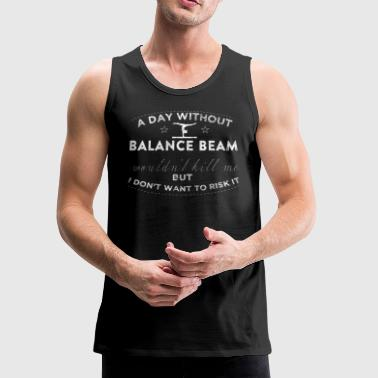 Without My Balance Beam Girls Gymnastics Shirts - Men's Premium Tank