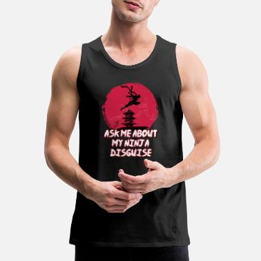 ask me about my ninja disguise - Men's Premium Tank Top