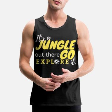 It's a Jungle out there Go Explore it. - Men's Premium Tank Top