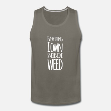 Smoke Weed Everything I Own smells like Weed - Men's Premium Tank Top