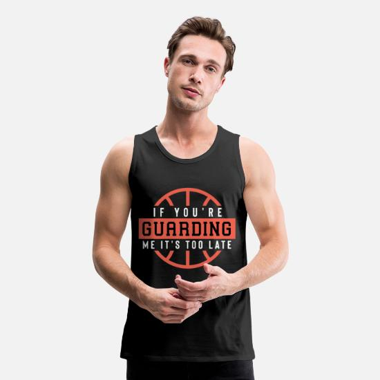 Me Tank Tops - If You'Re Guarding Me It'S Too Late Basketball Lov - Men's Premium Tank Top black